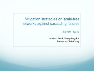 Mitigation strategies on scale-free networks against cascading failures Jianwei   Wang