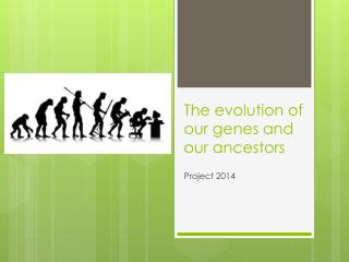 The evolution of our  genes and our ancestors