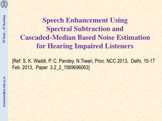 Speech Enhancement Using  Spectral Subtraction and  Cascaded-Median Based Noise Estimation