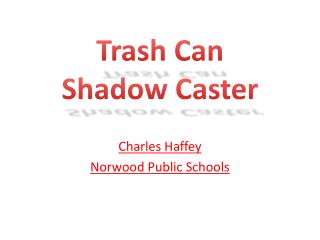 Trash Can Shadow Caster