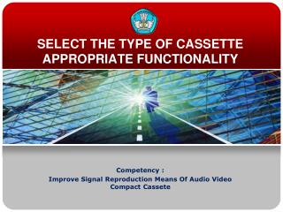 SELECT THE TYPE OF CASSETTE APPROPRIATE FUNCTIONALITY