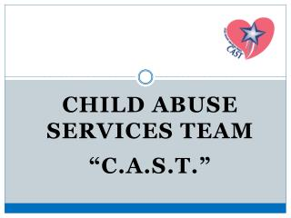 "Child Abuse  Services  Team "" C.A.S.T."""