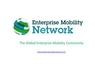 The Global Enterprise Mobility Community enterprisemobilitynetwork