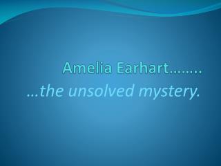Amelia Earhart……..