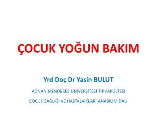 ÇOCUK YOĞUN BAKIM  Yrd Doç Dr Yasin BULUT ADNAN MENDERES ÜNİVERSİTESİ TIP FAKÜLTESİ