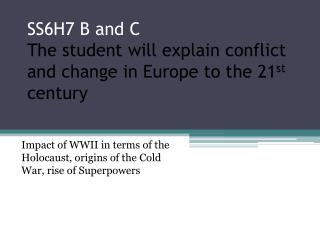 SS6H7 B and C The student will explain conflict and change in Europe to the 21 st  century