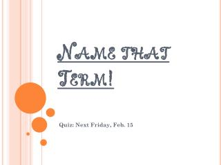 Name that Term!