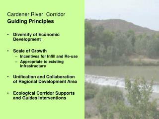 Cardener River  CorridorGuiding PrinciplesDiversity of Economic DevelopmentScale of GrowthIncentives for Infill and Re-u