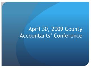 April 30, 2009 County Accountants  Conference