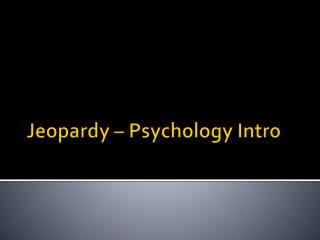 Jeopardy – Psychology Intro