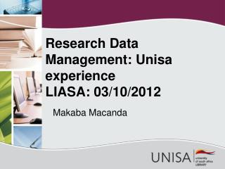 Research Data     Management:  Unisa  experience  LIASA: 03/10/2012