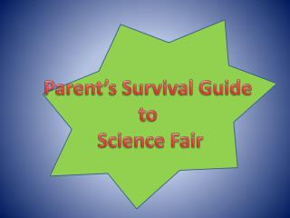 Parent's Survival Guide  to  Science Fair