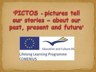 ' PICTOS -  pictures tell our stories  –  about our past, present and future '