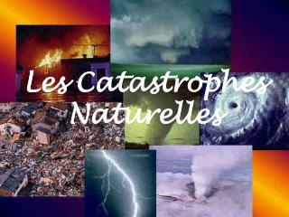Les Catastrophes  Naturelle s