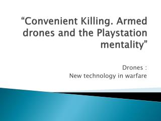 """ Convenient Killing .  Armed drones  and the  Playstation mentality """