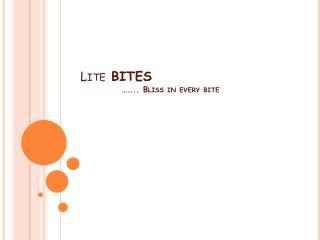 Lite bites             …….. Bliss in every bite