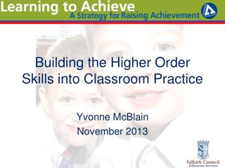 Building the Higher Order Skills into Classroom Practice