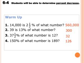 Warm Up 1. 14,000 is 2   % of what number? 2.  39 is 13% of what number?
