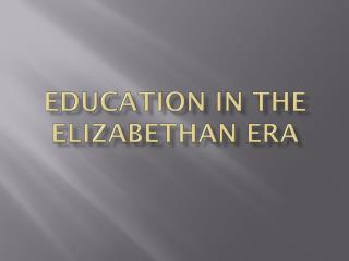 Education in the Elizabethan Era