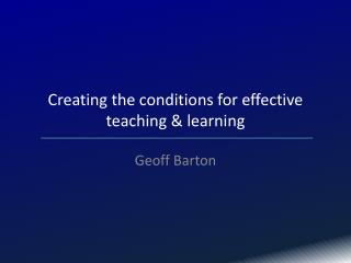 Creating the conditions for effective teaching & learning