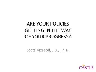 ARE YOUR POLICIES GETTING IN THE WAY OF YOUR PROGRESS?