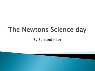 The Newtons Science day