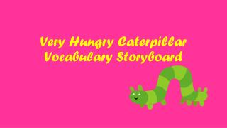 Very Hungry Caterpillar  Vocabulary Storyboard