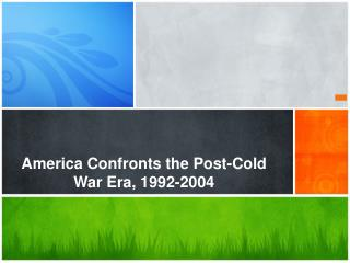 America Confronts the Post-Cold War Era, 1992-2004