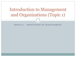 Introduction to  Management  and  O rganizations  (Topic 1)