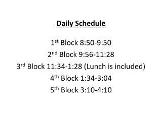 Daily Schedule 1 st  Block 8:50-9:50 2 nd  Block 9:56-11:28