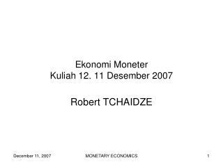 Ekonomi Moneter Kuliah 12. 11  Desember  2007