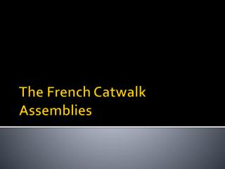 The French Catwalk Assemblies