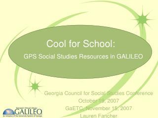 Georgia Council for Social Studies Conference  October 19, 2007 GaETC, November 15, 2007 Lauren Fancher