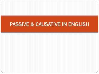 PASSIVE & CAUSATIVE IN ENGLISH