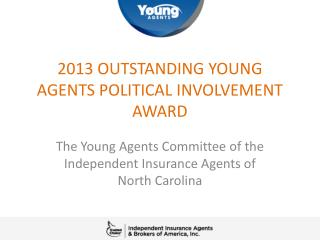 2013  OUTSTANDING YOUNG AGENTS  POLITICAL INVOLVEMENT AWARD