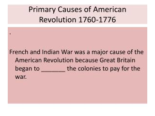 Primary Causes of American Revolution 1760-1776