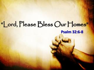 """Lord,  Please Bless Our Homes"""