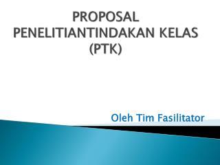 PROPOSAL PENELITIANTINDAKAN KELAS (PTK)