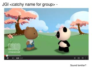 JGI <catchy name for group > -