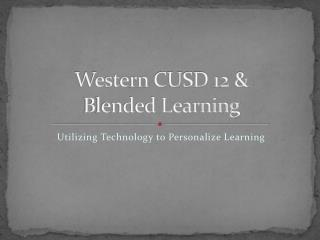Western CUSD 12 &  Blended Learning