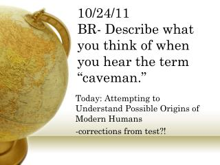 "10/24/11 BR- Describe what you think of when you hear the term ""caveman."""
