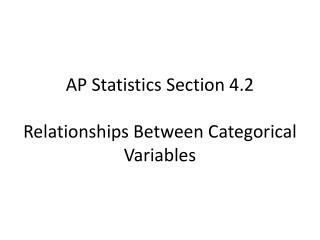 AP Statistics Section  4.2 Relationships Between Categorical Variables