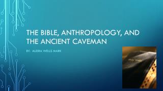 The Bible, anthropology, and the ancient caveman