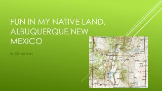 Fun in my native land, Albuquerque new Mexico
