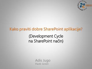 Kako praviti dobre  SharePoint  aplikacije ?