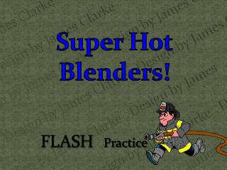 Super Hot Blenders!