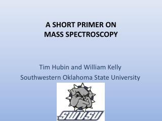 A SHORT PRIMER ON MASS SPECTROSCOPY