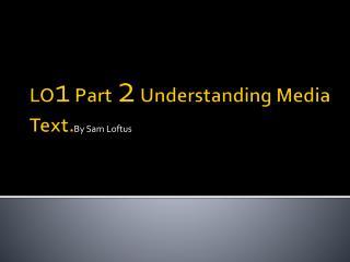 LO 1  Part  2  Understanding Media Text.