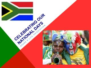 C ELEBRATING OUR NATIONAL DAYS