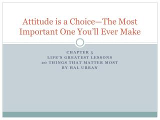 Attitude is a Choice—The Most Important One You'll Ever Make